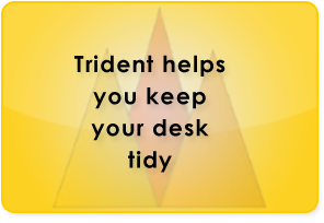Trident helps you keep your desk tidy